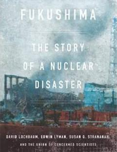 Cover of Fukushima Book by David Lochbaum, Edwin Lyman, and Susan Q. Stranahan