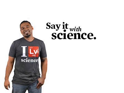 Say it with science.