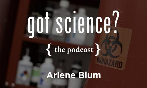 Got Science? The Podcast - Arlene Blum