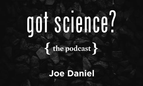 Got Science? The Podcast - Joe Daniel