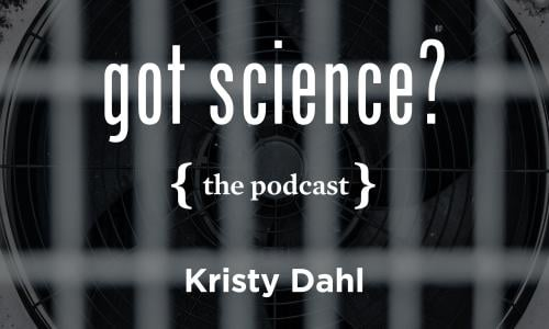 Got Science? The Podcast - Kristy Dahl