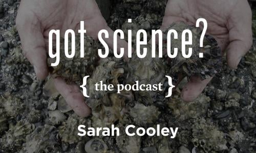 Got Science? The Podcast - Sarah Cooley