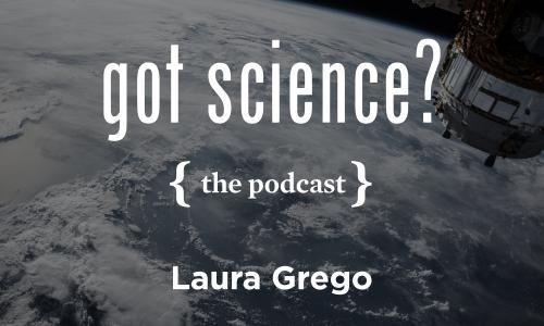 Got Science? The Podcast - Laura Grego