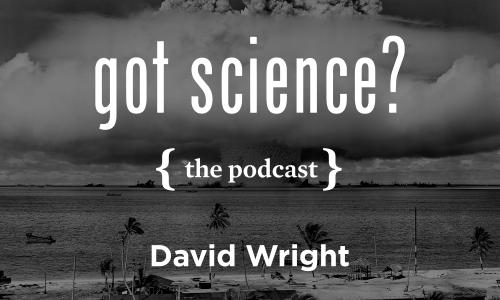 Got Science? The Podcast - David Wright