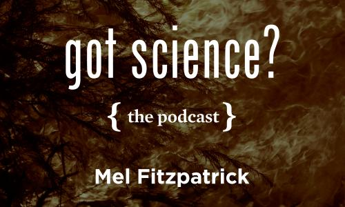 Got Science? The Podcast - Mel Fitzpatrick