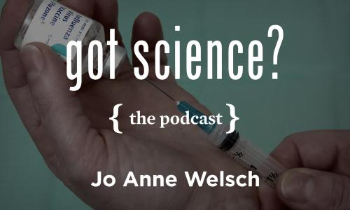 Got Science? The Podcast - Jo Anne Welsch