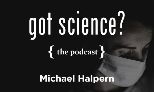 Got Science? The Podcast - Michael Halpern