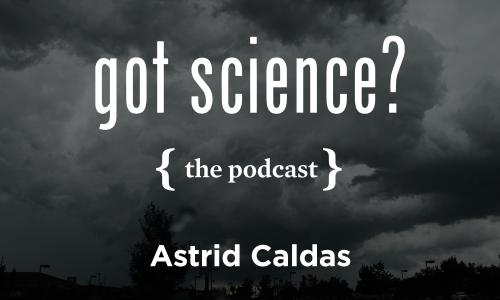 Got Science? The Podcast - Astrid Caldas