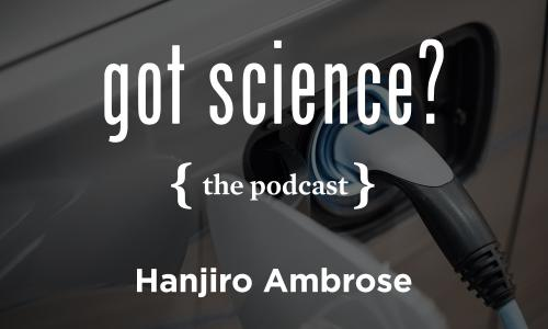 Got Science? The Podcast - Hanjiro Ambrose