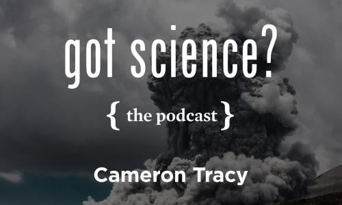 Got Science? The Podcast - Cameron Tracy