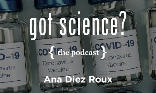 Got Science? The Podcast - Ana Diez Roux