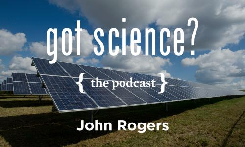 Got Science? The Podcast - John Rogers