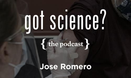 Got Science? The Podcast - Jose Romero
