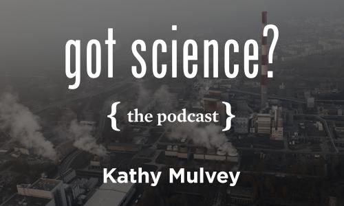 Got Science? The Podcast - Kathy Mulvey